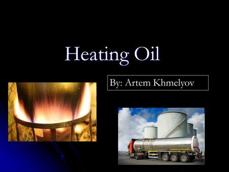 Heating Oil By: Artem Khmelyov. Heating oil, or oil heat, is a low viscosity, flammable liquid petroleum product used as a fuel for furnaces or boilers.