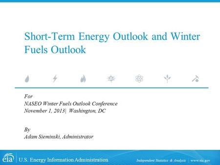 Www.eia.gov U.S. Energy Information Administration Independent Statistics & Analysis Short-Term Energy Outlook and Winter Fuels Outlook For NASEO Winter.