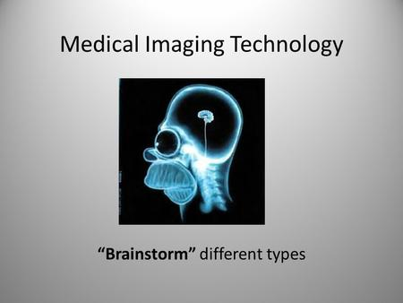 "Medical Imaging Technology ""Brainstorm"" different types."