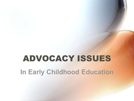 ADVOCACY ISSUES In Early Childhood Education. Professional Responsibility An important aspect of the NAEYC Code of Ethical Conduct An important aspect.