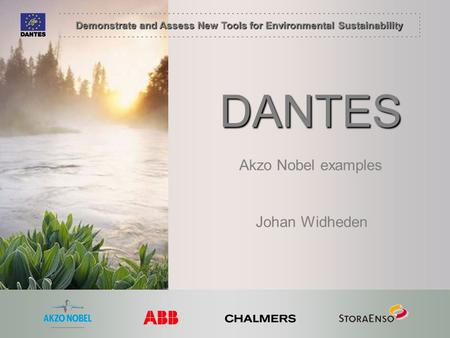 Demonstrate and Assess New Tools for Environmental Sustainability DANTES Johan Widheden Akzo Nobel examples.