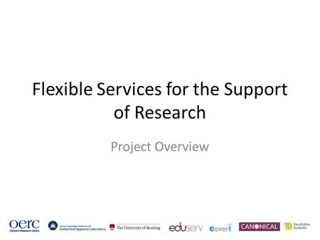 Flexible Services for the Support of Research Project Overview.