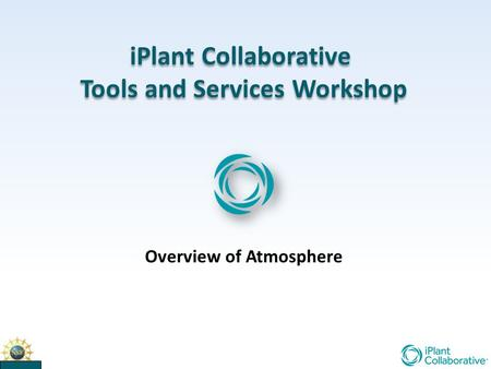 IPlant Collaborative Tools and Services Workshop iPlant Collaborative Tools and Services Workshop Overview of Atmosphere.