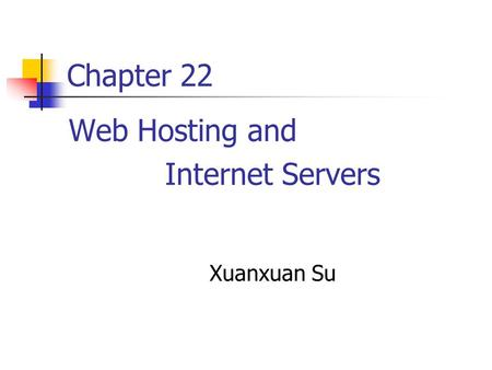 Chapter 22 Web Hosting and Internet Servers Xuanxuan Su.