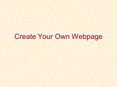 Create Your Own Webpage. Today's Agenda Cut & paste code Notepad++ or Notepad at home FTP Web Hosting Wordpress.