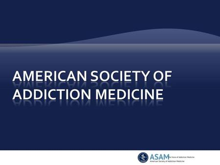  Increase access to & improve the quality of addiction treatment;  Educate physicians, other health care providers & public;  Support research & prevention;