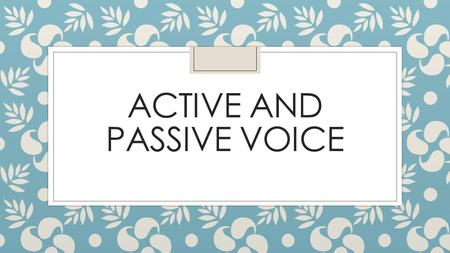 ACTIVE AND PASSIVE VOICE. What is active voice? ◦ Active voice is used when the subject of a sentence performs an action. For example… Maddy kicks Phillip.