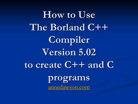 How to Use The Borland C++ Compiler Version 5
