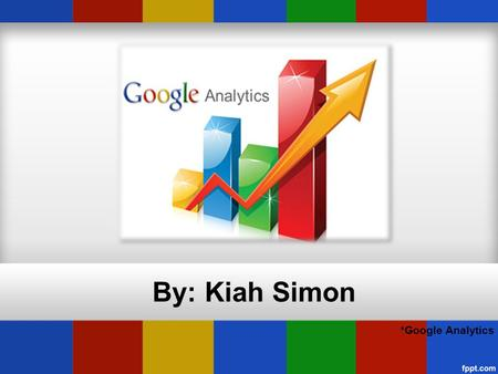 "By: Kiah Simon *Google Analytics. ""Our mission has been to provide a single platform that advertisers and agencies have been asking for. Our promise has."