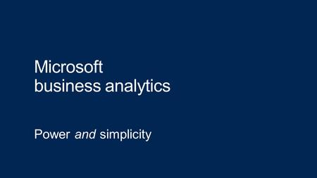 Microsoft business analytics Power and simplicity.