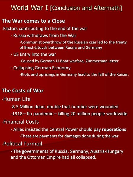 World War I [Conclusion and Aftermath] The War comes to a Close - Factors contributing to the end of the war - Russia withdraws from the War -Communist.