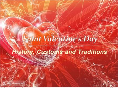 History, Customs and Traditions. Looking for Dates Wishing 'Happy Valentine's Day' to all We Love Valentine's Day Custom of Exchanging Notes Valentine's.