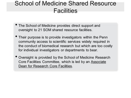 School of Medicine Shared Resource Facilities The School of Medicine provides direct support and oversight to 21 SOM shared resource facilities. Their.