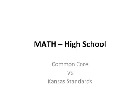 MATH – High School Common Core Vs Kansas Standards.