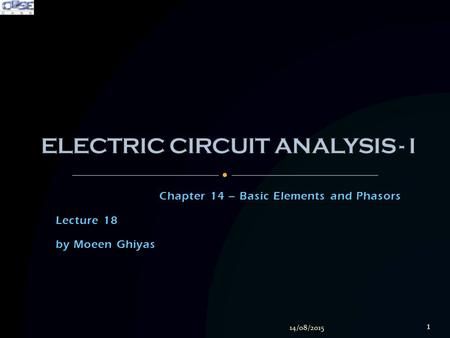 Chapter 14 – Basic Elements and Phasors Lecture 18 by Moeen Ghiyas 14/08/2015 1.