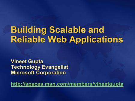 Building Scalable and Reliable Web Applications Vineet Gupta Technology Evangelist Microsoft Corporation
