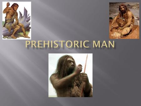 "Respond to the following prompt in your notebooks: ""Describe the life of prehistoric man."""