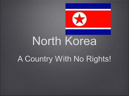 North Korea A Country With No Rights!. Objective By the end of the PowerPoint, SWBAT to compare the rights that people have in North Korea versus the.