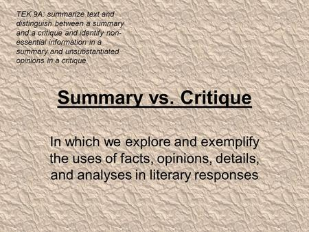 TEK 9A: summarize text and distinguish between a summary and a critique and identify non-essential information in a summary and unsubstantiated opinions.