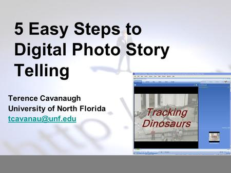 5 Easy Steps to Digital Photo Story Telling Terence Cavanaugh University of North Florida