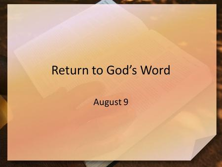 Return to God's Word August 9. Remember that time … When has following directions taken you someplace unexpected? Nehemiah assembled the people to hear.