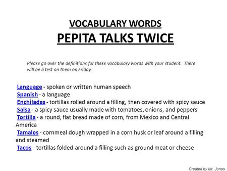 VOCABULARY WORDS PEPITA TALKS TWICE Please go over the definitions for these vocabulary words with your student. There will be a test on them on Friday.
