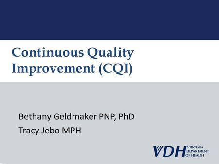 Bethany Geldmaker PNP, PhD Tracy Jebo MPH Continuous Quality Improvement (CQI)