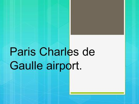 Paris Charles de Gaulle airport.. Which airlines it serves.  Air Canada, Air India, Air Transat, American airlines, Asiana Airlines, British Airways,