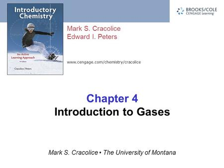 Www.cengage.com/chemistry/cracolice Mark S. Cracolice Edward I. Peters Mark S. Cracolice The University of Montana Chapter 4 Introduction to Gases.