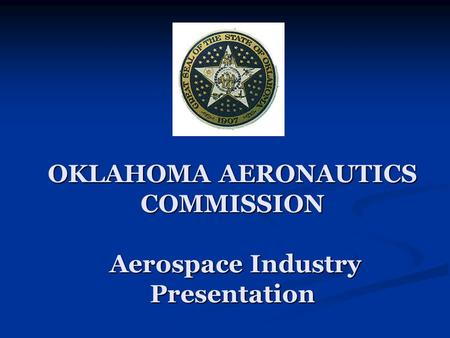 OKLAHOMA AERONAUTICS COMMISSION Aerospace Industry Presentation.