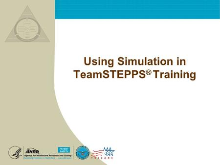 Using Simulation in TeamSTEPPS ® Training. T EAM STEPPS 05.2 Mod 1 05.2 Page 2 Page 2 Simulation Objectives To know and be able to apply the Event Based.