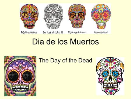 Dia de los Muertos The Day of the Dead. Dia de los Muertos A holiday celebrated in Mexico and by Mexican Americans living in the United States and Canada.