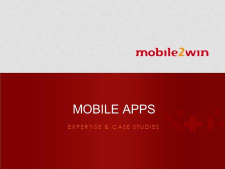 EXPERTISE & CASE STUDIES MOBILE APPS. © Mobile2Win Pvt. Ltd. Founded in 2003, India's leading Digital & Mobile Entertainment Company Leading mobile VAS.