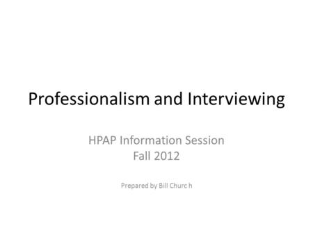 applying to canadian medical schools howard meng university of  professionalism and interviewing hpap information session fall 2012 prepared by bill churc h