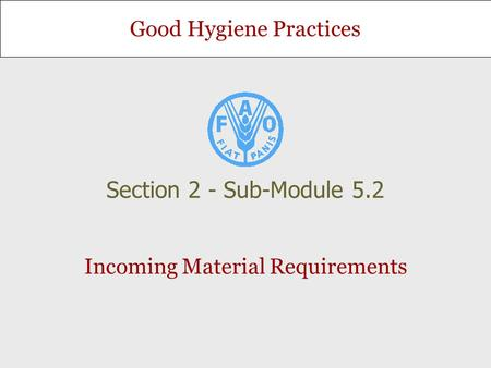 Good Hygiene Practices Incoming Material Requirements Section 2 - Sub-Module 5.2.
