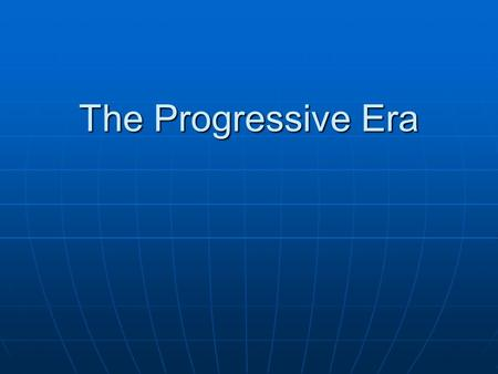 The Progressive Era. Objective: Identify progressive effort to reform state government, protect workers and reform elections Objective: Identify progressive.