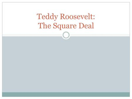 Teddy Roosevelt: The Square Deal. The Progressive Era Promoting social welfare Promoting moral improvement Creating economic reform Fostering efficiency.