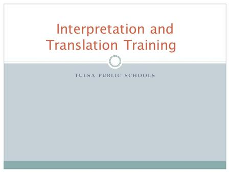 TULSA PUBLIC SCHOOLS Interpretation and Translation Training.