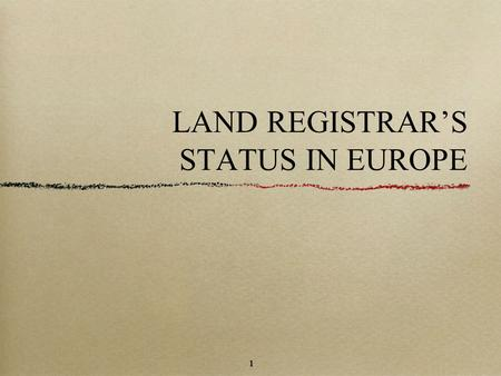 1 LAND REGISTRAR'S STATUS IN EUROPE 1. 2 GENERAL OVERVIEW 25 ELRN's CP contributions - 23 MS different organizations different systems different profiles.
