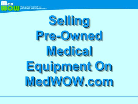 Selling Pre-Owned Medical Equipment On MedWOW.com.