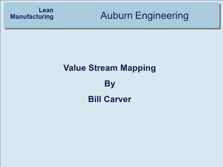 Lean Manufacturing Auburn Engineering Value Stream Mapping By Bill Carver.