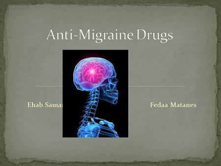 Ehab Samara Fedaa Matanes. Pain concentrated on one side of the head A debilitating neurobiological headache disorder Affects 28 million people in the.