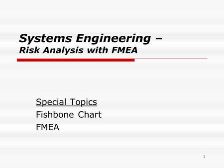 Systems Engineering – Risk Analysis with FMEA Special Topics Fishbone Chart FMEA 1.