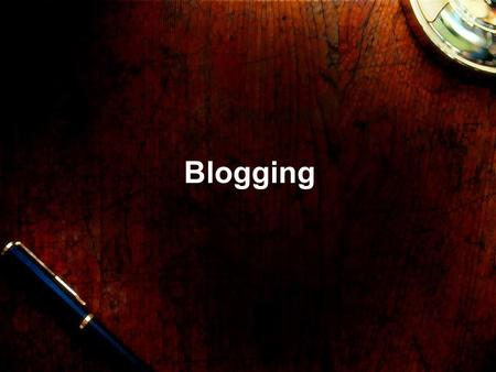 "Blogging. What is Blogging? Blog is an abbreviated version of web-log,"" A blog is a frequently updatable, personal website featuring diary-type commentary."