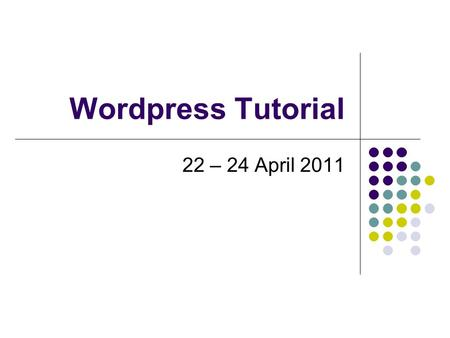 Wordpress Tutorial 22 – 24 April 2011. Table of Contents Introduction Designing blog Writing and Publishing blog Pages Posts Categories Tags Links Comments.