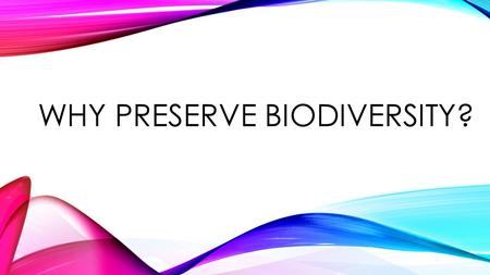 WHY PRESERVE BIODIVERSITY?. Essential Question: Why preserve biodiversity? Objectives: 1.View photos of endangered species on the Internet and discuss.