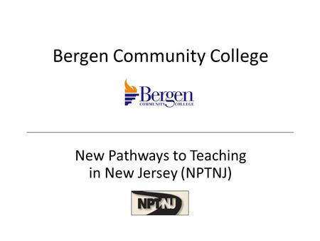 Bergen Community College New Pathways to Teaching in New Jersey (NPTNJ)