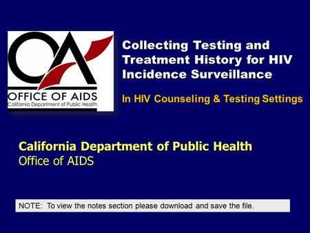 California Department of Public Health Office of AIDS NOTE: To view the notes section please download and save the file. In HIV Counseling & Testing Settings.