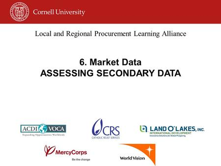 Local and Regional Procurement Learning Alliance 6. Market Data ASSESSING SECONDARY DATA.