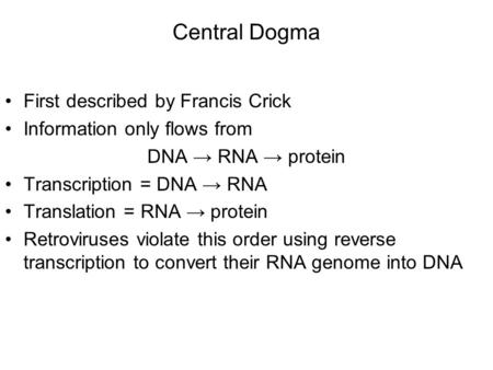 Central Dogma First described by Francis Crick